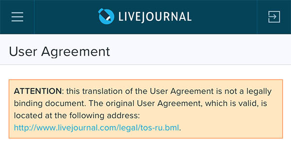 """A screenshot from LiveJournal. It says """"User Agreement. ATTENTION: this translation of the User Agreement is not a legally binding document. The original User Agreement, which is valid, is located at the following address: http://www.livejournal.com/legal/tos-ru.bml."""""""