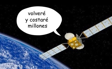 "a meme of a satellite in orbit of earth with a speech bubble that says ""volveré y costaré millones"" (in English, I will be back, and I will cost millions)"