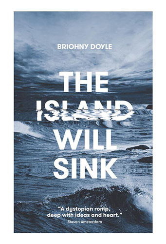 "book cover for The Island Will Sink by Briohny Doyle. The review on the front cover reads ""A dystopian romp, deep with ideas and heart."" The cover depicts a stormy, dark blue sea with grayish white clouds above."