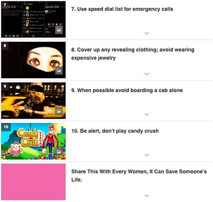 "Screenshot. List that says: ""7. use speed dial list for emergency calls. 8. Cover up any revealing clothing; avoid wearing expensive jewelry. 9. When possible avoid boarding a cab alone. 10. Be alert, don't play candy crush. Share this with every women, it can save someone's life."""