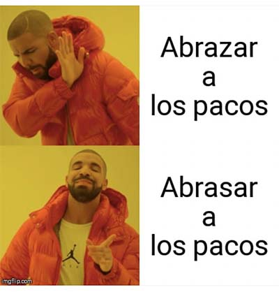"Meme of Drake in a puffy coat holding up a hand to say no with the caption ""Abrazar a los pacos"" and below that is Drake pointing and smiling with the caption ""Abrasar a los pacos""."