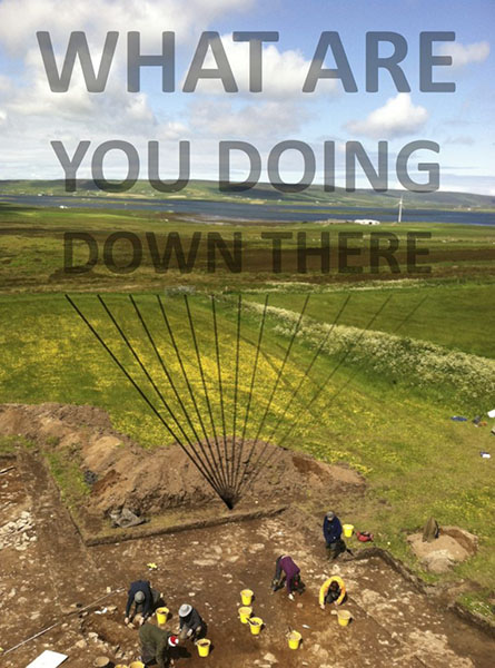 "Overhead photo of excavation site in Smerquoy, Scotland on a sunny day with the sea in the background. Translucent text over the photo says ""What are you doing down there"""