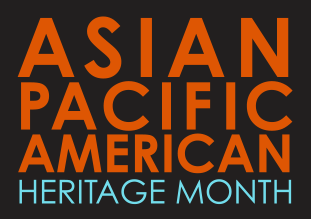 Text graphic that says Asian Pacific American Heritage Month