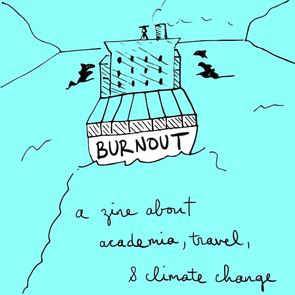 "Drawing of a cargo ship viewed from behind. The drawing and text are black against a teal background. Ship is called ""BURNOUT."" Below the ship, handwritten text reads ""a zine about academia, travel, & climate change."""