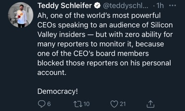 Twitter screenshot from February 5, 2021. The text reads: Ah, one of the world's most powerful CEOs speaking to an audience of Silicon Valley insiders - but with zero ability for many reporters to monitor it, because one of the CEO's board members blocked those reporters on his personal account. Democracy!